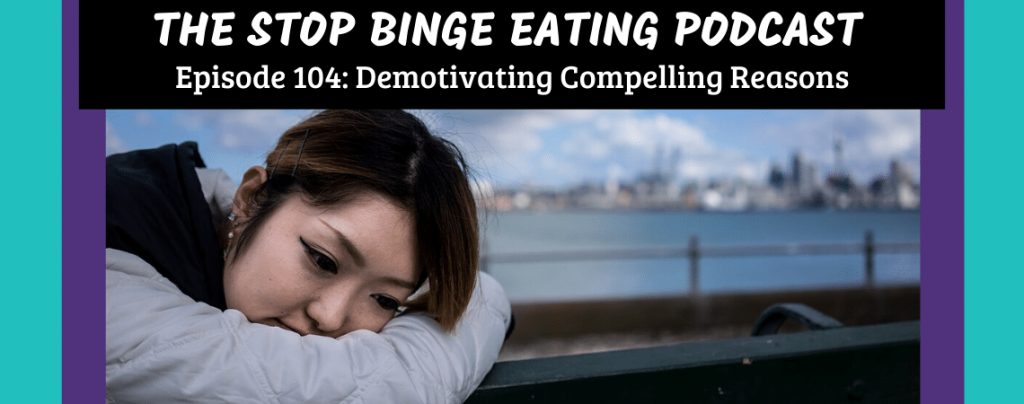 Ep #104: Demotivating Compelling Reasons