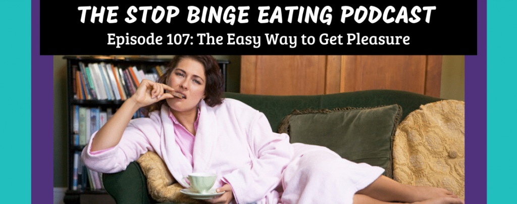 Ep #107: The Easy Way to Get Pleasure