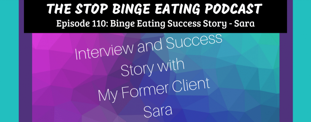 Ep #110: Binge Eating Success Story – Sara