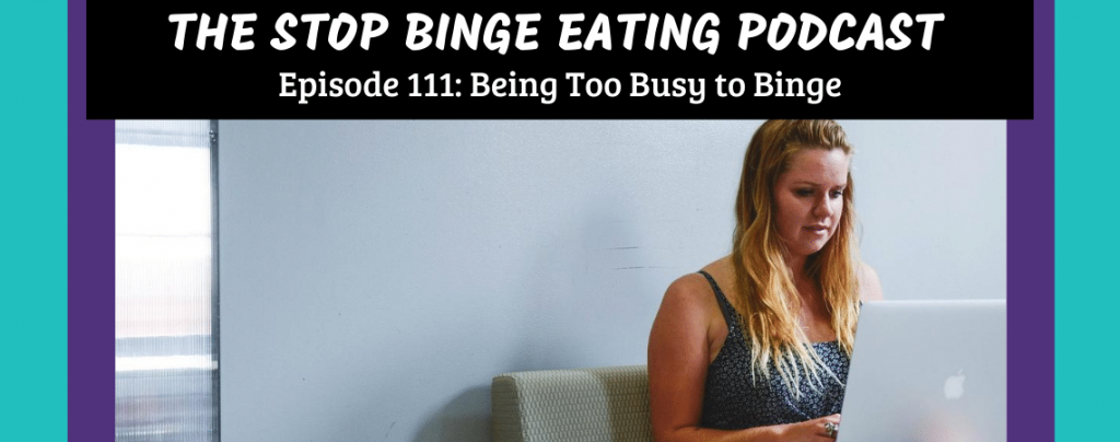 Ep #111: Being Too Busy to Binge