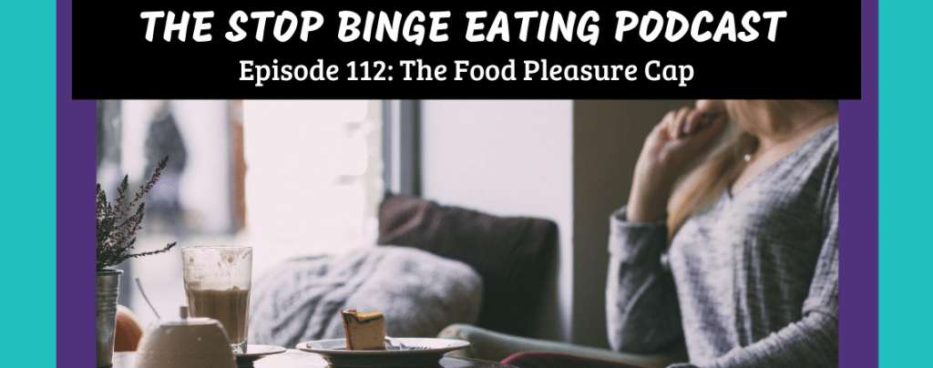 Ep #112: The Food Pleasure Cap