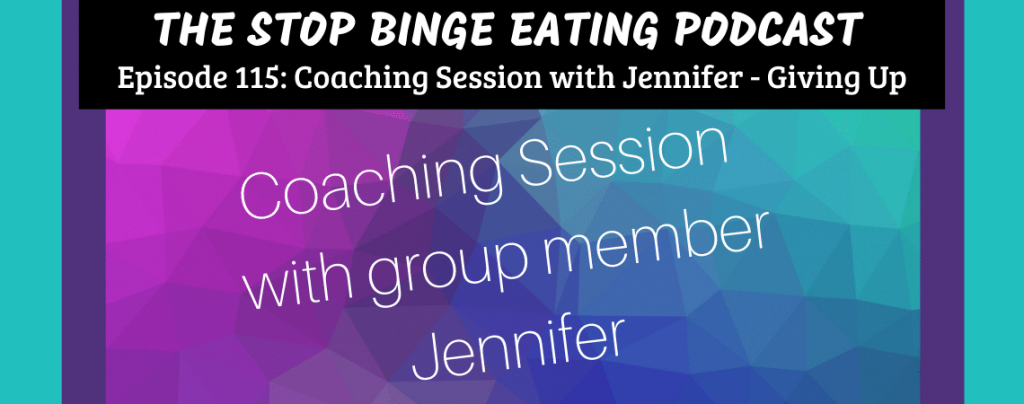 Ep #115: Coaching Session with Jennifer – Giving Up