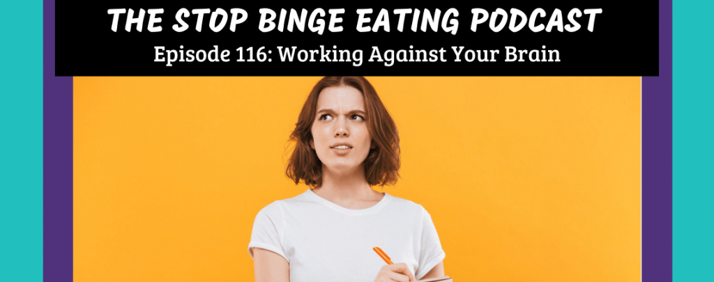Ep #116: Working Against Your Brain