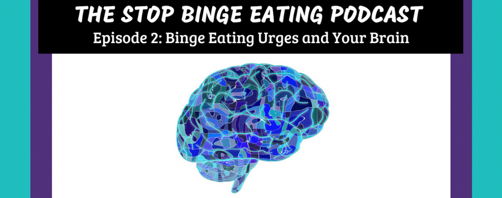 Ep #2: Binge Eating Urges and Your Brain