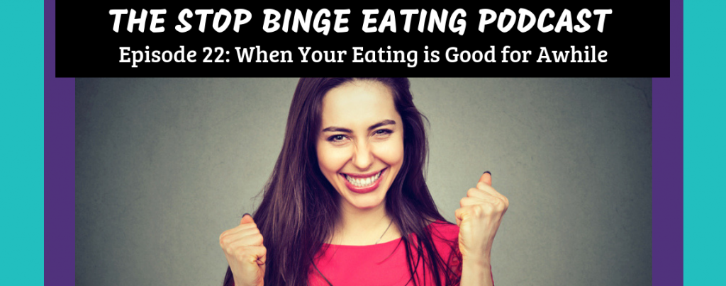 Ep #22: When Your Eating is Good for Awhile