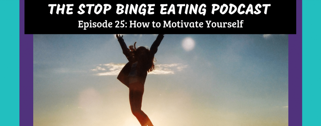 Ep #25: How to Motivate Yourself