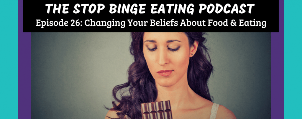 Ep #26: Changing Your Beliefs About Food & Eating
