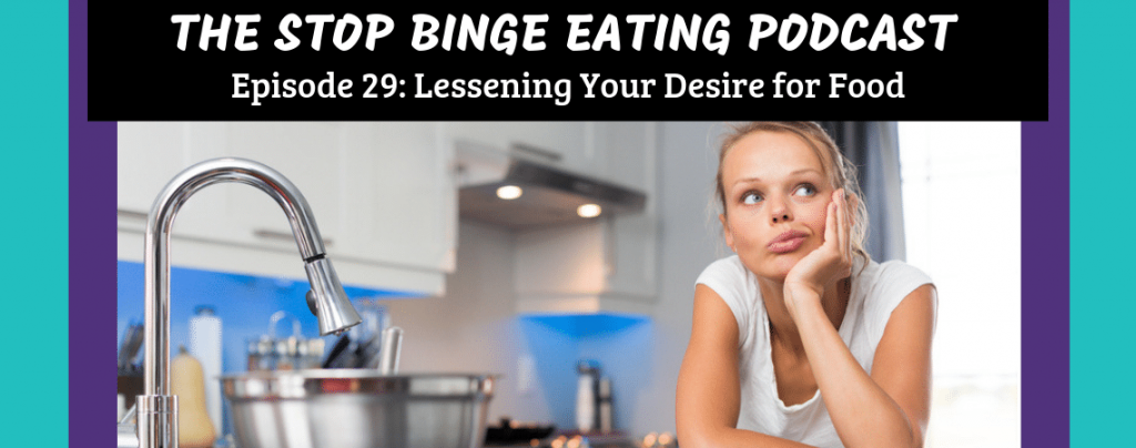 Ep# 29: Lessening Your Desire for Food