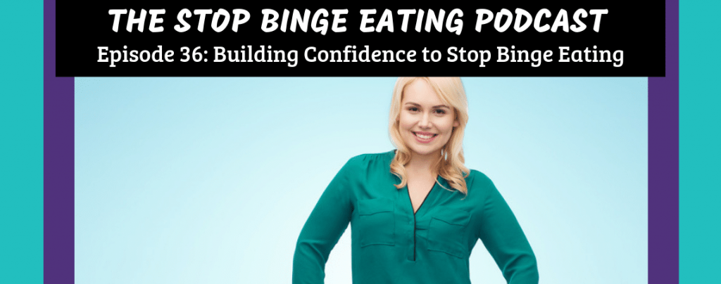 Ep #36: Building Confidence to Stop Binge Eating