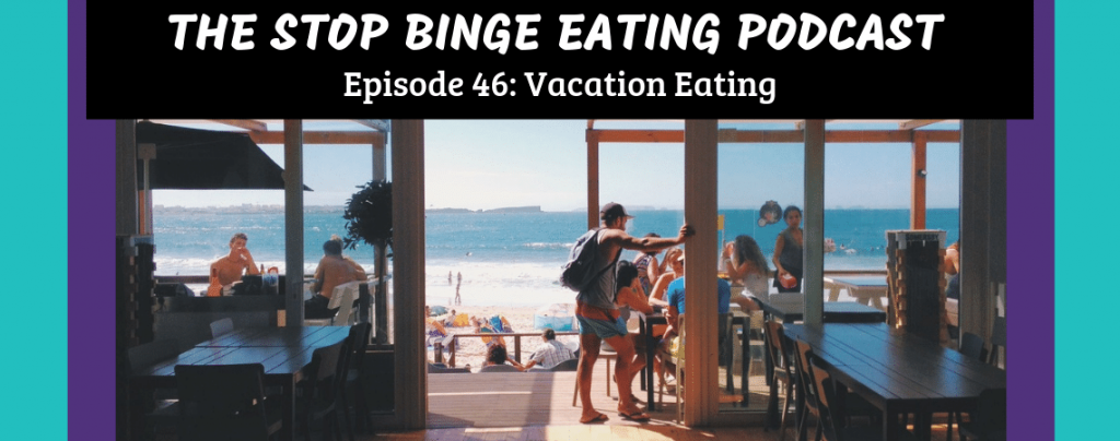 Ep #46: Vacation Eating