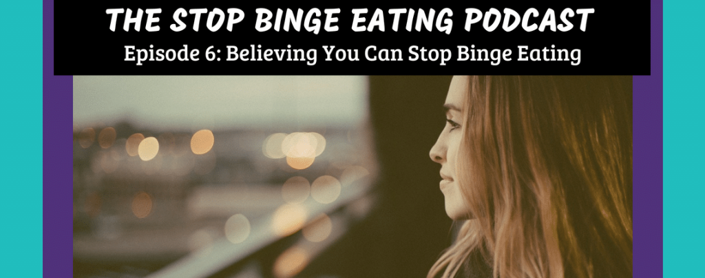 Ep #6: Believing You Can Stop Binge Eating