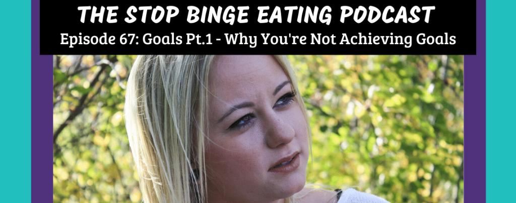 Ep #67: Goals Pt.1 - Why You're Not Achieving Goals