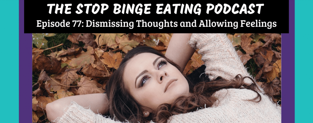 Ep #77: Dismissing Thoughts and Allowing Feelings