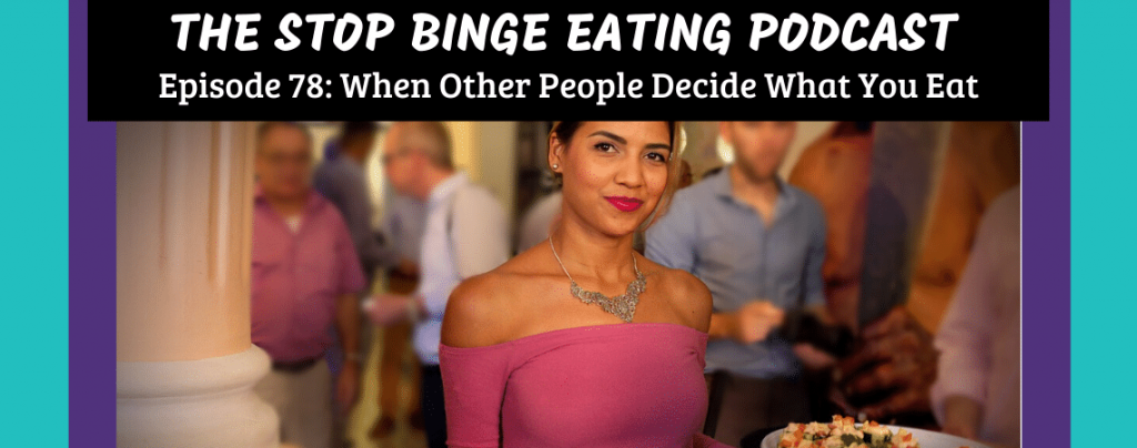 Ep #78: When Other People Decide What You Eat