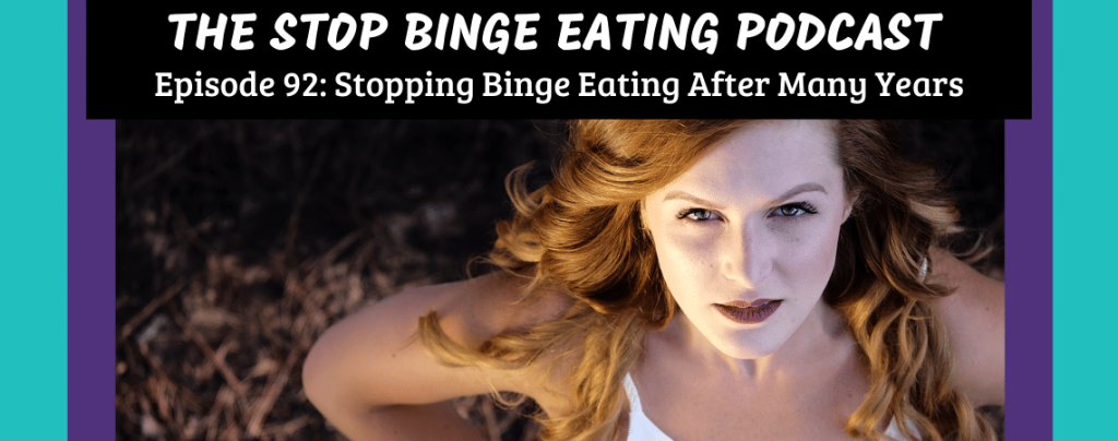 Ep #92: Stopping Binge Eating After Many Years