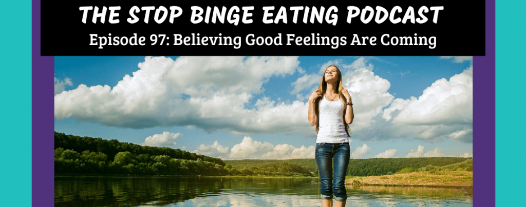 Ep #97: Believing Good Feelings Are Coming